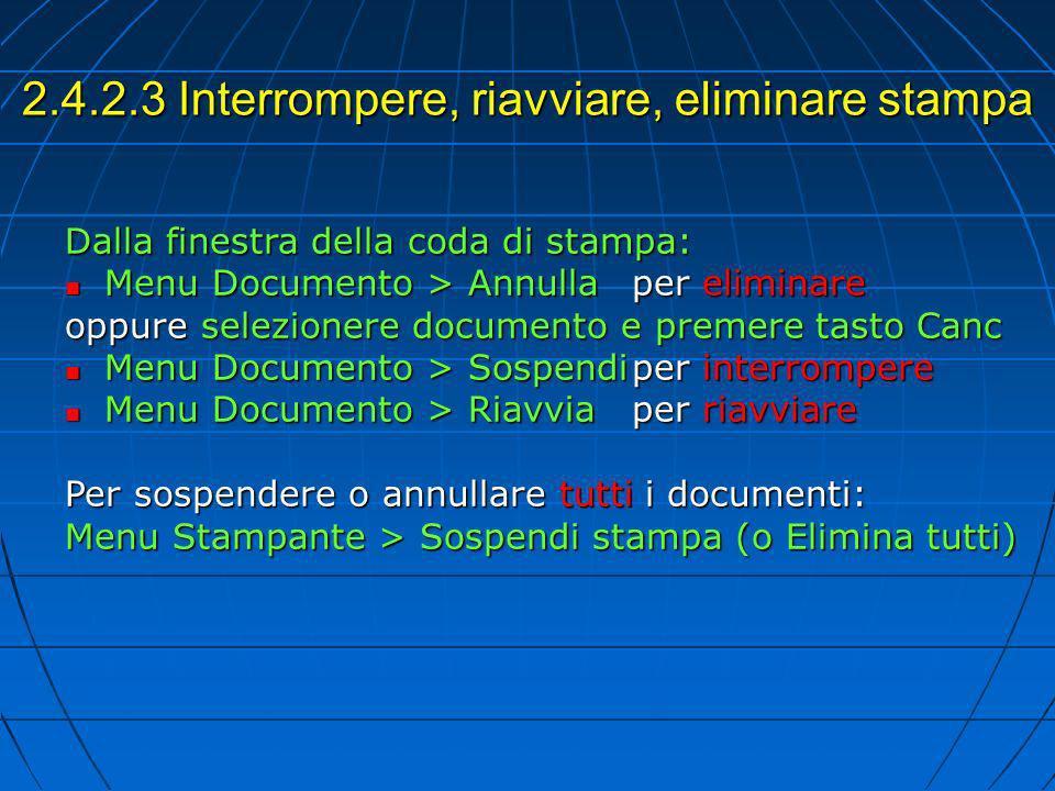 2.4.2.3 Interrompere, riavviare, eliminare stampa Dalla finestra della coda di stampa: Menu Documento > Annullaper eliminare Menu Documento > Annullap