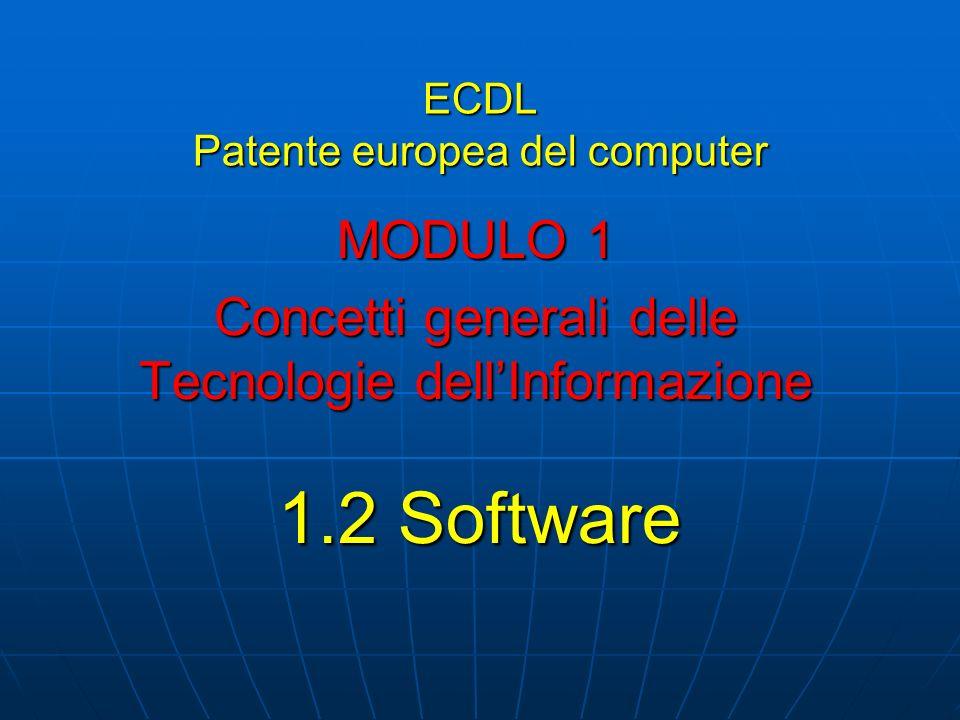 ECDL Patente europea del computer MODULO 1 Concetti generali delle Tecnologie dellInformazione 1.2 Software