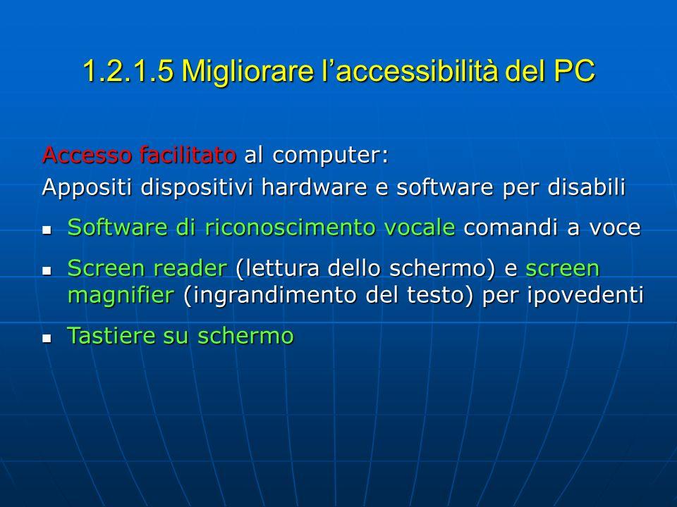 1.2.1.5 Migliorare laccessibilità del PC Accesso facilitato al computer: Appositi dispositivi hardware e software per disabili Software di riconoscime