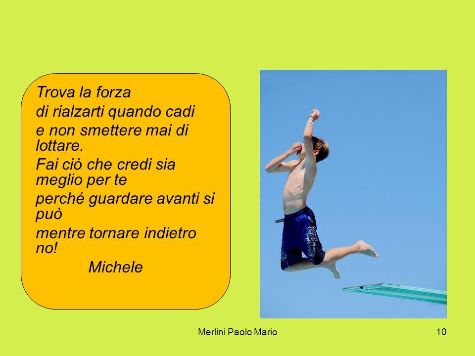 Merlini Paolo Mario10 Trova la forza di rialzarti quando cadi e non smettere mai di lottare.