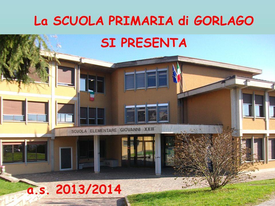 La SCUOLA PRIMARIA di GORLAGO SI PRESENTA a.s. 2013/2014
