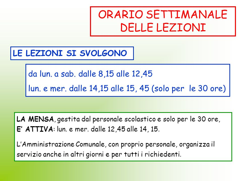 ORARIO SETTIMANALE DELLE LEZIONI LE LEZIONI SI SVOLGONO da lun. a sab. dalle 8,15 alle 12,45 lun. e mer. dalle 14,15 alle 15, 45 (solo per le 30 ore)