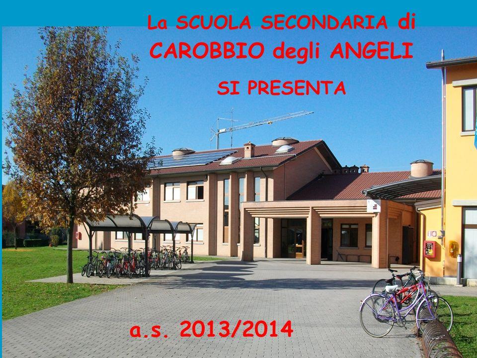 La SCUOLA SECONDARIA di CAROBBIO degli ANGELI SI PRESENTA a.s. 2013/2014