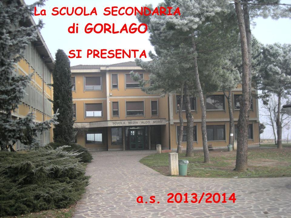 La SCUOLA SECONDARIA di GORLAGO SI PRESENTA a.s. 2013/2014