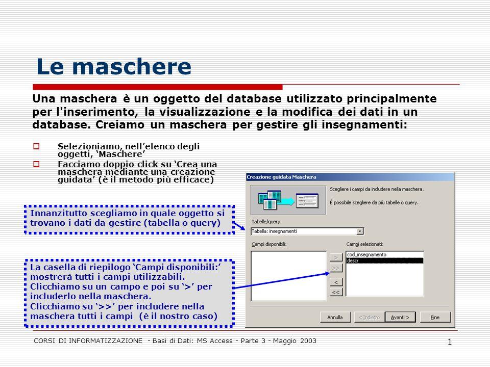 CORSI DI INFORMATIZZAZIONE - Basi di Dati: MS Access - Parte 3 - Maggio 2003 2 Creazione di una maschera - 1 Selezioniamo il tipo di layout, sulla sinistra vengono mostrati i tratti essenziali dello schema selezionato.