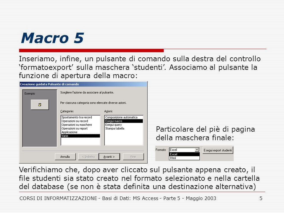 CORSI DI INFORMATIZZAZIONE - Basi di Dati: MS Access - Parte 5 - Maggio 20035 Macro 5 Inseriamo, infine, un pulsante di comando sulla destra del contr