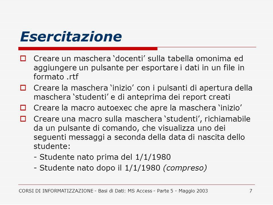 CORSI DI INFORMATIZZAZIONE - Basi di Dati: MS Access - Parte 5 - Maggio 20037 Esercitazione Creare un maschera docenti sulla tabella omonima ed aggiun