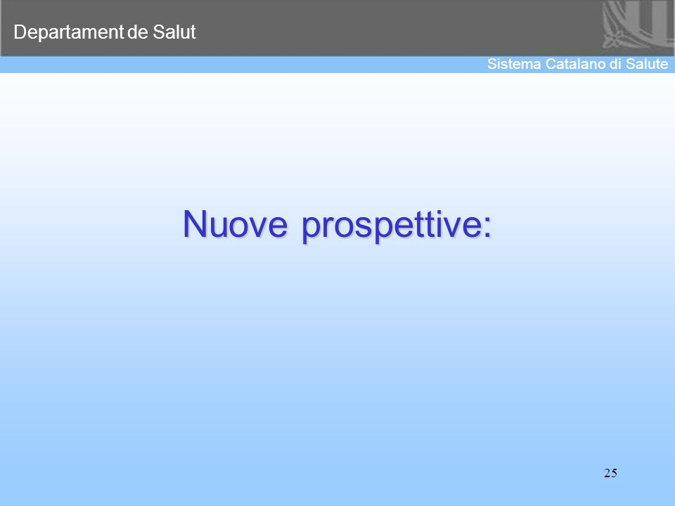 Departament de Salut Sistema Catalano di Salute 25 Nuove prospettive: