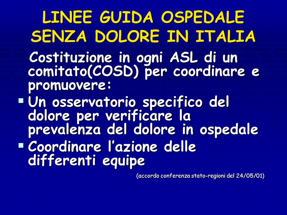 LINEE GUIDA OSPEDALE SENZA DOLORE IN ITALIA Costituzione in ogni ASL di un comitato(COSD) per coordinare e promuovere: Costituzione in ogni ASL di un