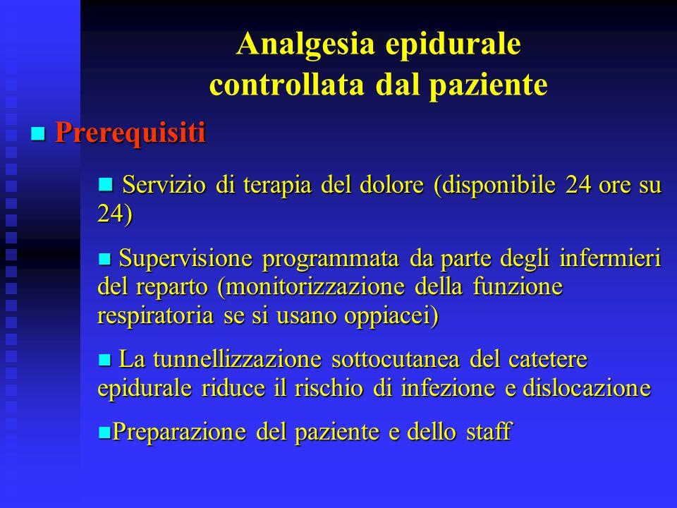 Analgesia epidurale controllata dal paziente Prerequisiti Prerequisiti Servizio di terapia del dolore (disponibile 24 ore su 24) Servizio di terapia d