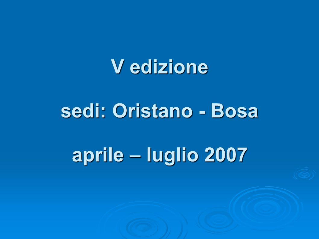 V edizione sedi: Oristano - Bosa aprile – luglio 2007