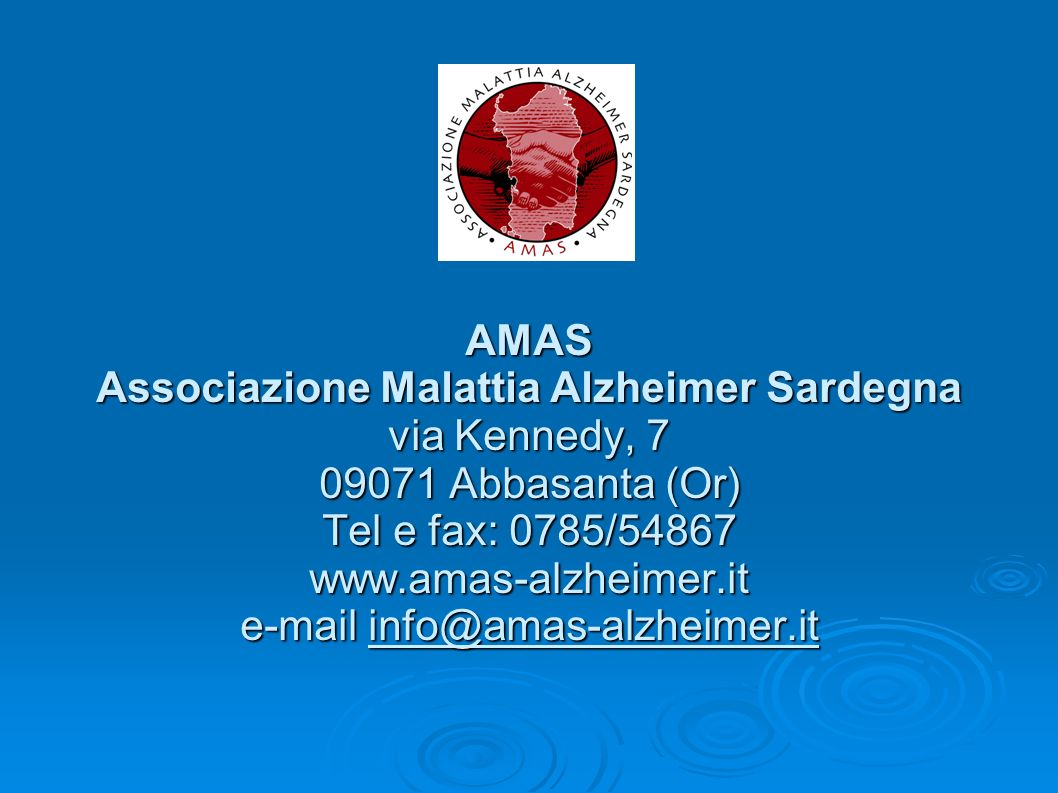 AMAS Associazione Malattia Alzheimer Sardegna via Kennedy, 7 09071 Abbasanta (Or) Tel e fax: 0785/54867 www.amas-alzheimer.it e-mail info@amas-alzheimer.it