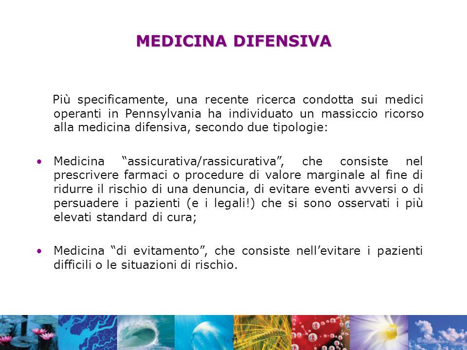 Nome file - 11 - MEDICINA DIFENSIVA Più specificamente, una recente ricerca condotta sui medici operanti in Pennsylvania ha individuato un massiccio r