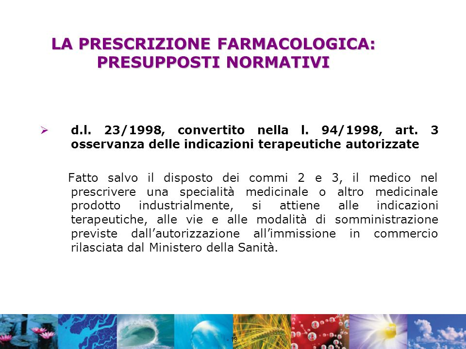 Nome file - 19 - LA PRESCRIZIONE FARMACOLOGICA: PRESUPPOSTI NORMATIVI d.l. 23/1998, convertito nella l. 94/1998, art. 3 osservanza delle indicazioni t