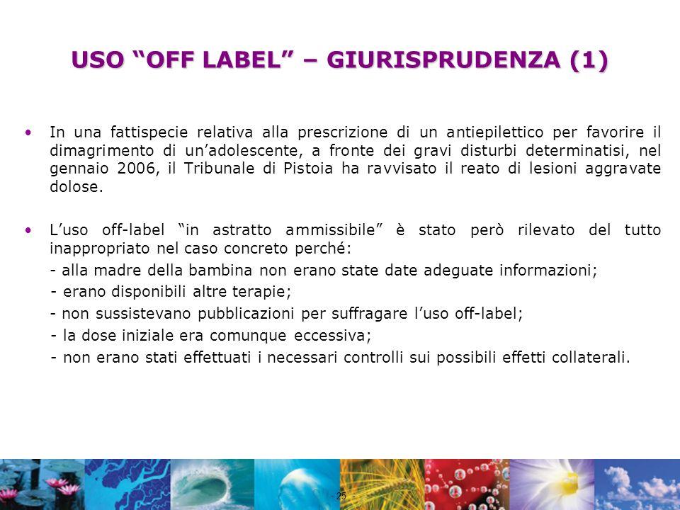 Nome file - 25 - USO OFF LABEL – GIURISPRUDENZA (1) In una fattispecie relativa alla prescrizione di un antiepilettico per favorire il dimagrimento di