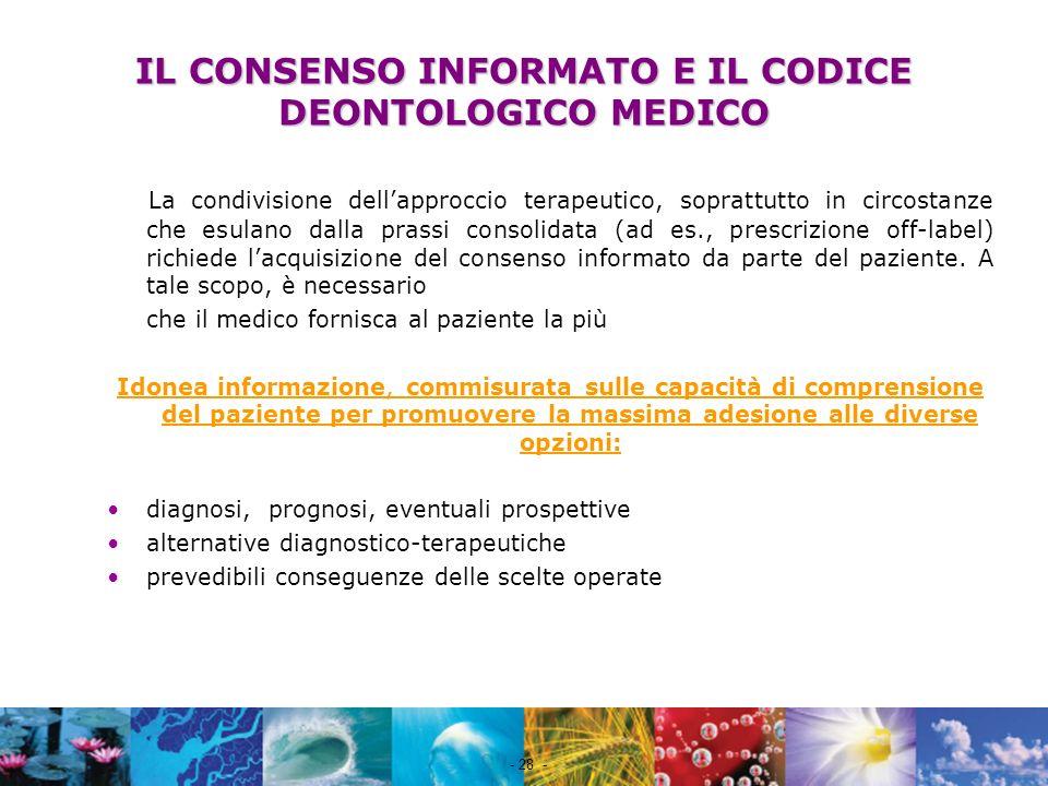 Nome file - 28 - IL CONSENSO INFORMATO E IL CODICE DEONTOLOGICO MEDICO La condivisione dellapproccio terapeutico, soprattutto in circostanze che esula