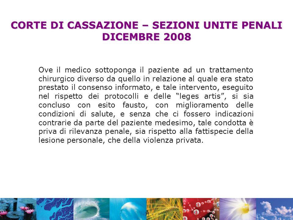 Nome file - 31 - CORTE DI CASSAZIONE – SEZIONI UNITE PENALI DICEMBRE 2008 Ove il medico sottoponga il paziente ad un trattamento chirurgico diverso da