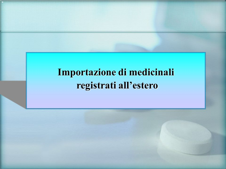 Importazione di medicinali registrati allestero registrati allestero