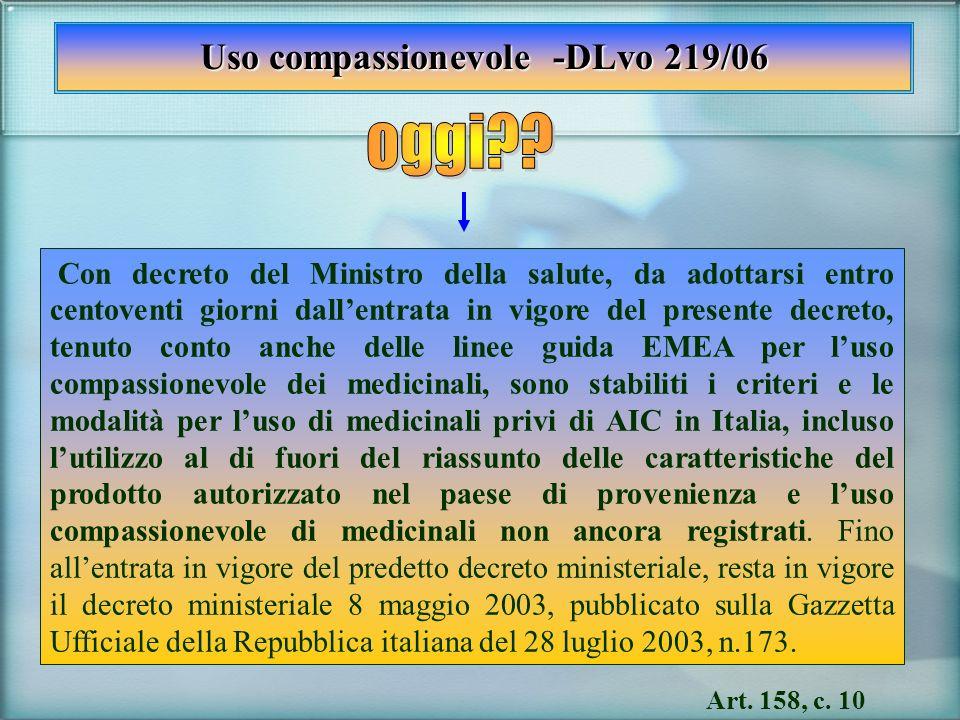 Uso compassionevole -DLvo 219/06 Con decreto del Ministro della salute, da adottarsi entro centoventi giorni dallentrata in vigore del presente decret