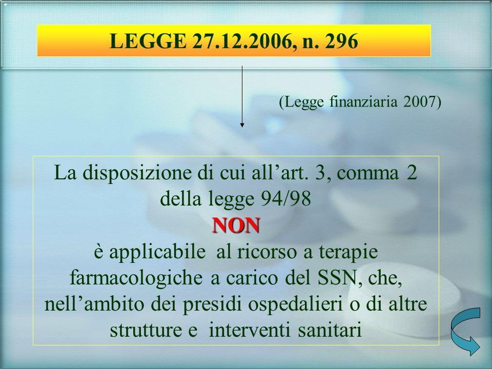 LEGGE 27.12.2006, n. 296 (Legge finanziaria 2007) La disposizione di cui allart. 3, comma 2 della legge 94/98NON è applicabile al ricorso a terapie fa