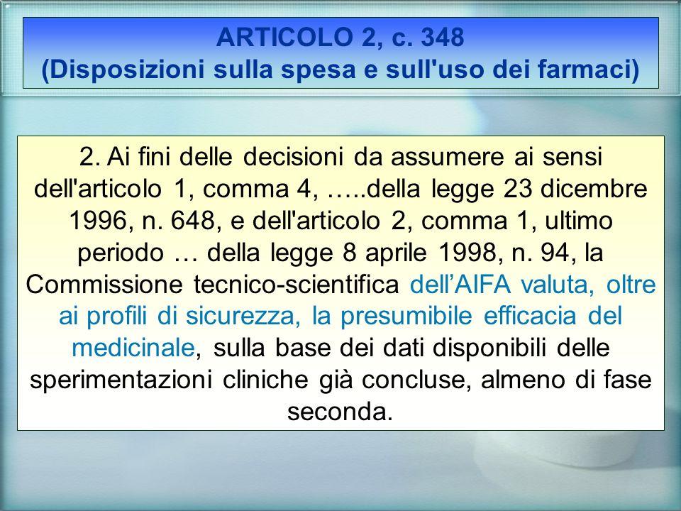 2. Ai fini delle decisioni da assumere ai sensi dell'articolo 1, comma 4, …..della legge 23 dicembre 1996, n. 648, e dell'articolo 2, comma 1, ultimo