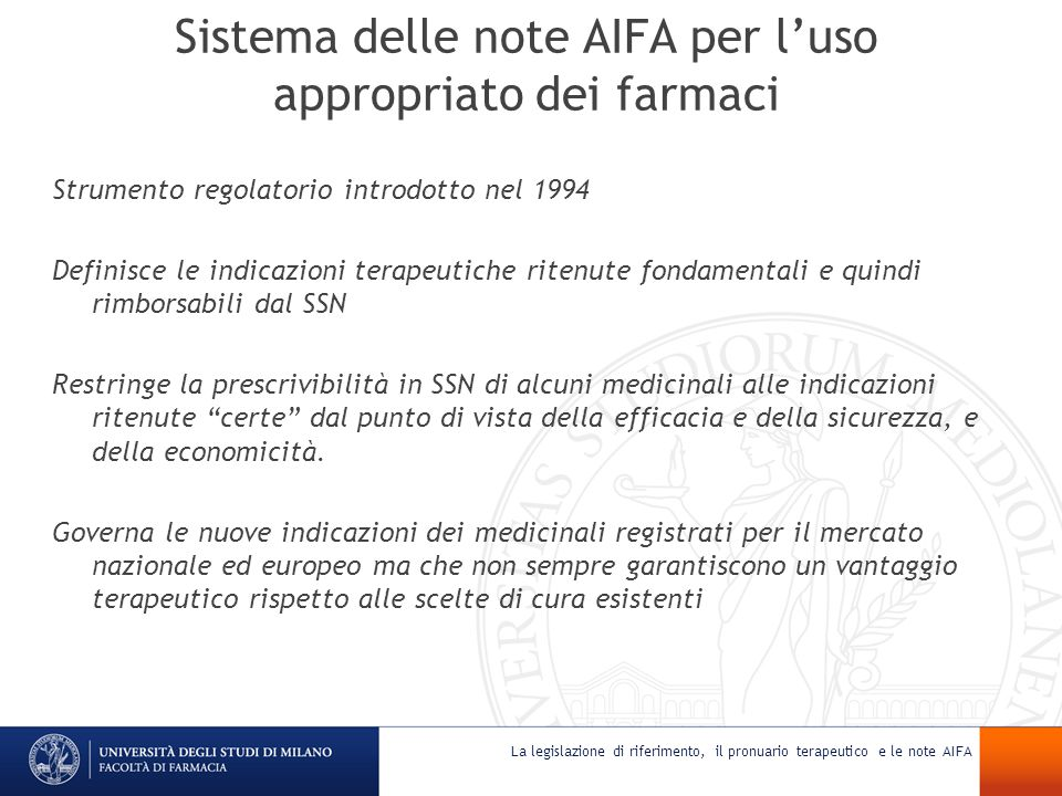 Sistema delle note AIFA per luso appropriato dei farmaci Strumento regolatorio introdotto nel 1994 Definisce le indicazioni terapeutiche ritenute fond