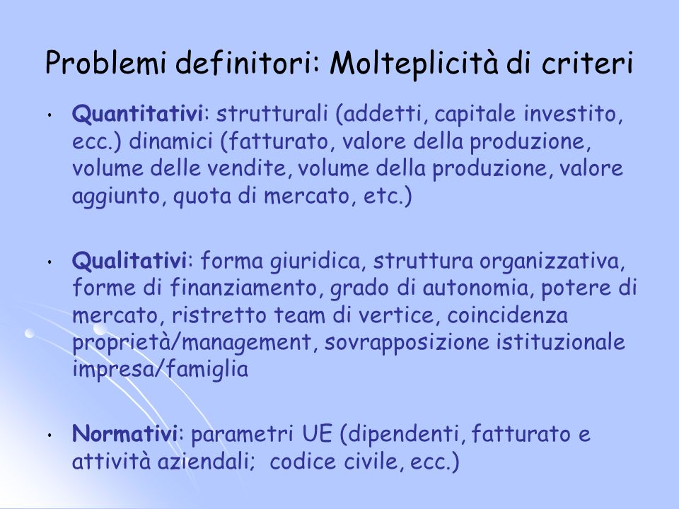 Problemi definitori: Molteplicità di criteri Quantitativi: strutturali (addetti, capitale investito, ecc.) dinamici (fatturato, valore della produzion