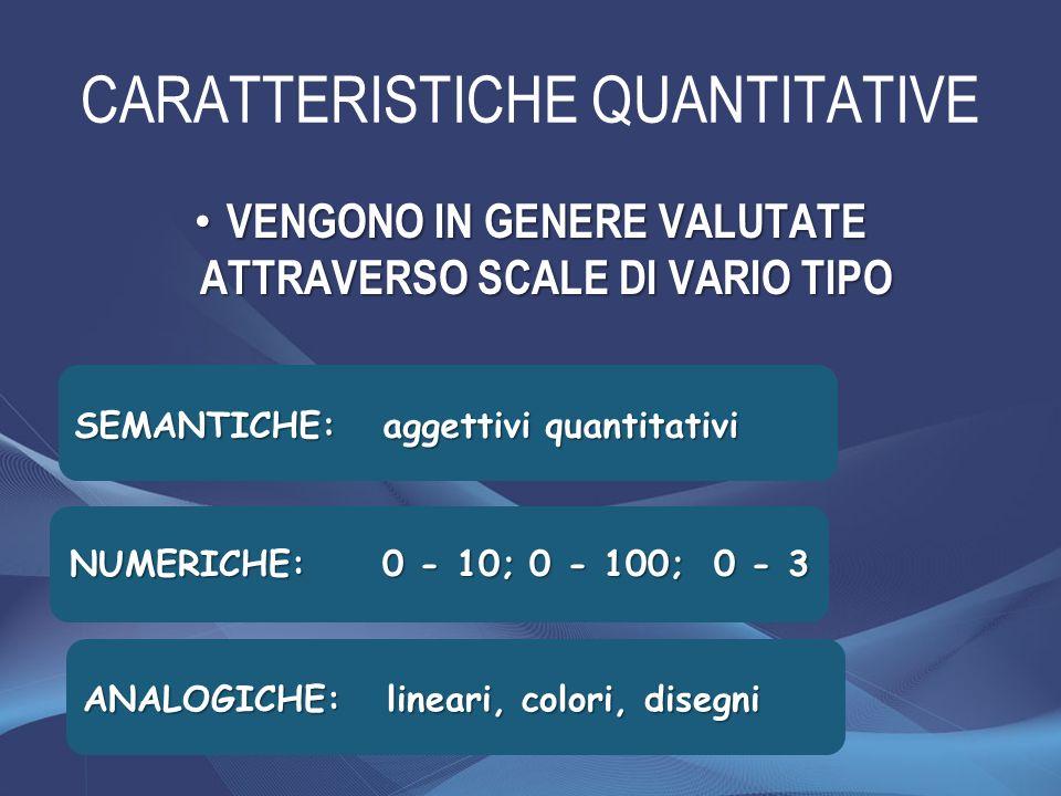 CARATTERISTICHE QUANTITATIVE VENGONO IN GENERE VALUTATE ATTRAVERSO SCALE DI VARIO TIPO VENGONO IN GENERE VALUTATE ATTRAVERSO SCALE DI VARIO TIPO SEMAN