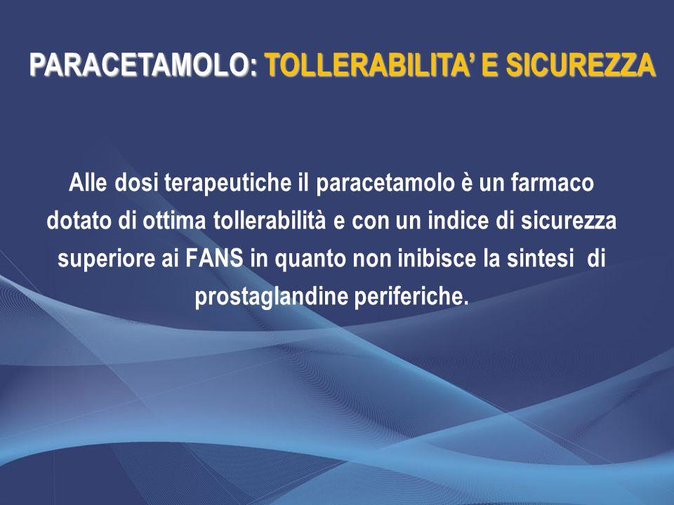 Alle dosi terapeutiche il paracetamolo è un farmaco dotato di ottima tollerabilità e con un indice di sicurezza superiore ai FANS in quanto non inibis