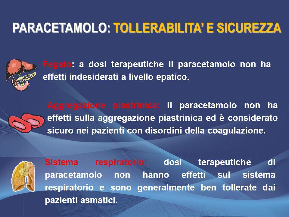 Fegato: a dosi terapeutiche il paracetamolo non ha effetti indesiderati a livello epatico. Aggregazione piastrinica: il paracetamolo non ha effetti su