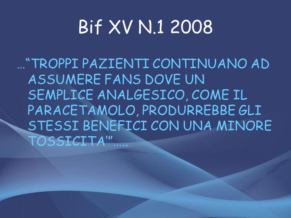 Bif XV N.1 2008 …TROPPI PAZIENTI CONTINUANO AD ASSUMERE FANS DOVE UN SEMPLICE ANALGESICO, COME IL PARACETAMOLO, PRODURREBBE GLI STESSI BENEFICI CON UN