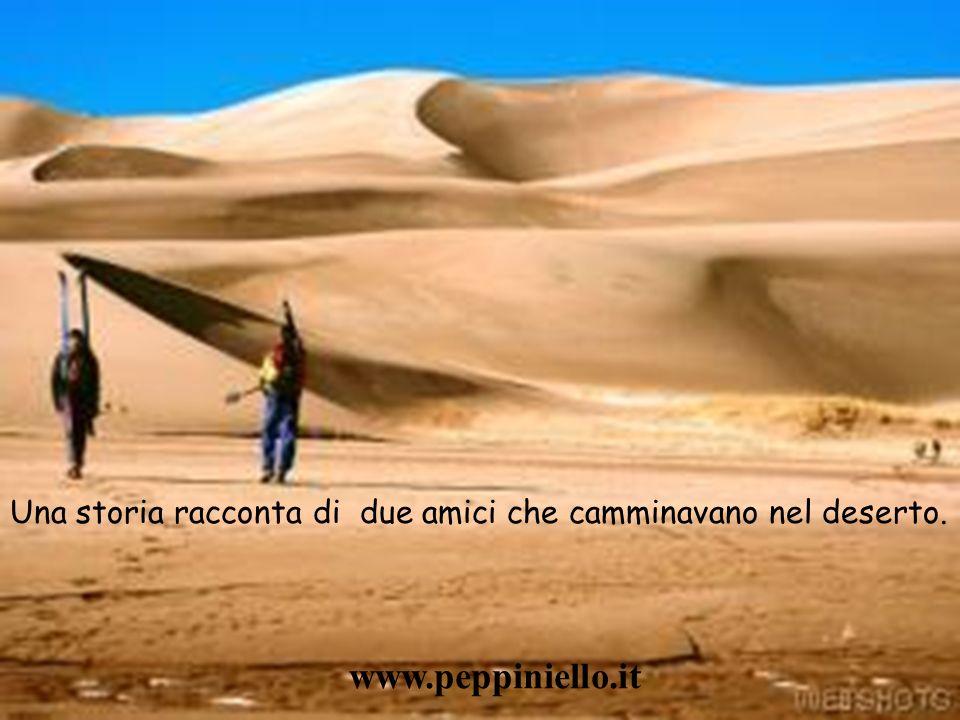 Una storia racconta di due amici che camminavano nel deserto. www.peppiniello.it