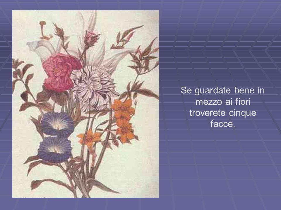 Se guardate bene in mezzo ai fiori troverete cinque facce.