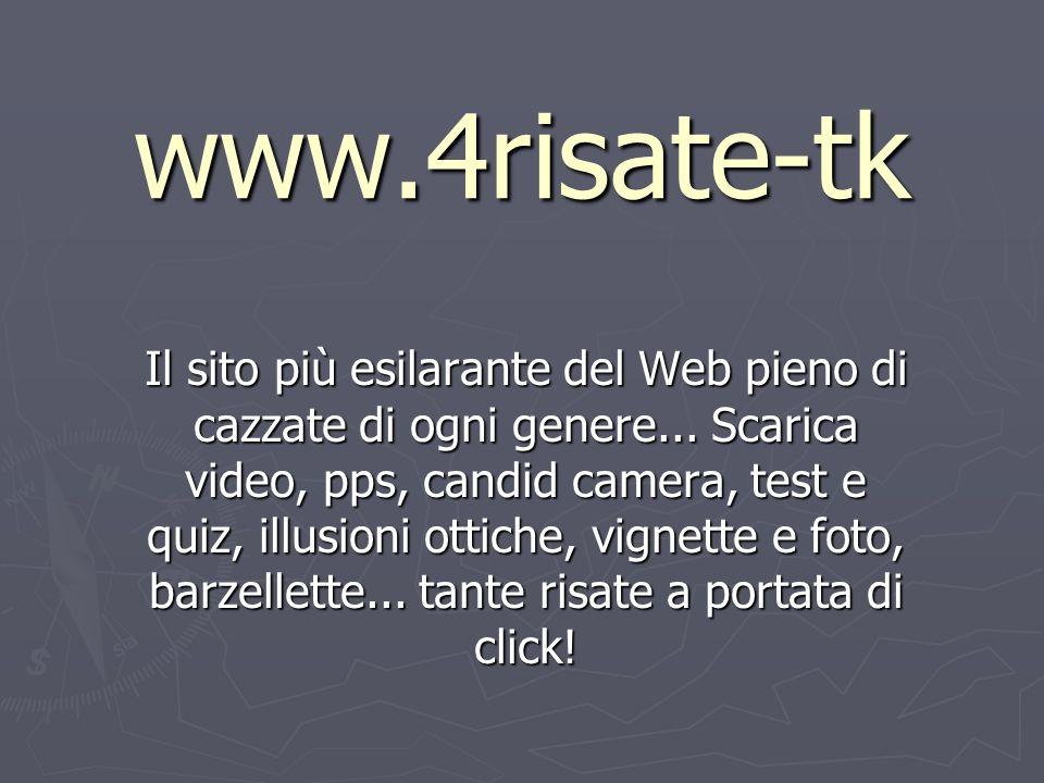www.4risate-tk Il sito più esilarante del Web pieno di cazzate di ogni genere...
