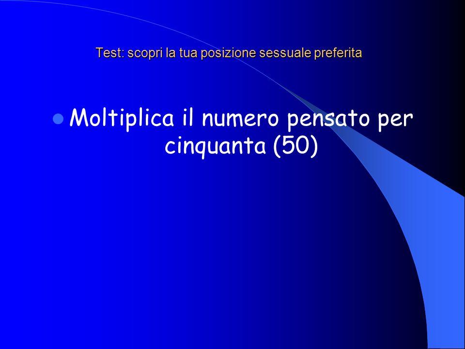 Test: scopri la tua posizione sessuale preferita Moltiplica il numero pensato per cinquanta (50)