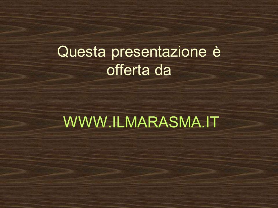 Questa presentazione è offerta da WWW.ILMARASMA.IT