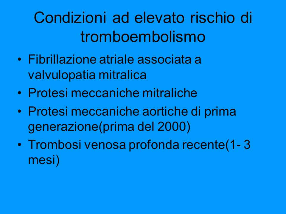 Condizioni ad elevato rischio di tromboembolismo Fibrillazione atriale associata a valvulopatia mitralica Protesi meccaniche mitraliche Protesi meccan