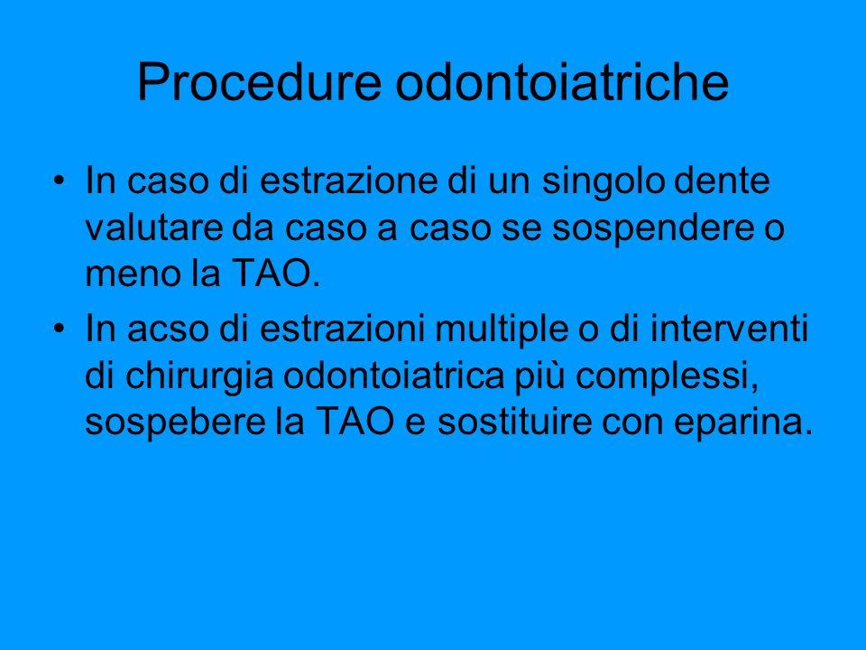 Procedure odontoiatriche In caso di estrazione di un singolo dente valutare da caso a caso se sospendere o meno la TAO. In acso di estrazioni multiple