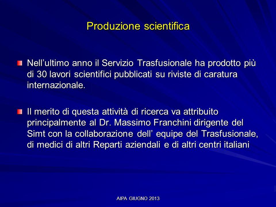 AIPA GIUGNO 2013 Produzione scientifica Nellultimo anno il Servizio Trasfusionale ha prodotto più di 30 lavori scientifici pubblicati su riviste di ca