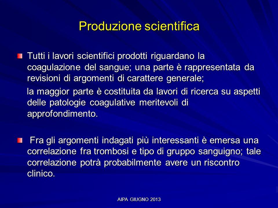 AIPA GIUGNO 2013 Produzione scientifica Tutti i lavori scientifici prodotti riguardano la coagulazione del sangue; una parte è rappresentata da revisi
