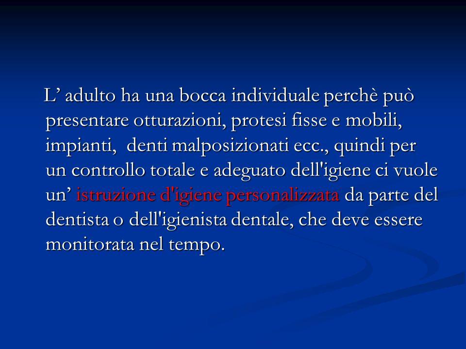 L adulto ha una bocca individuale perchè può presentare otturazioni, protesi fisse e mobili, impianti, denti malposizionati ecc., quindi per un contro