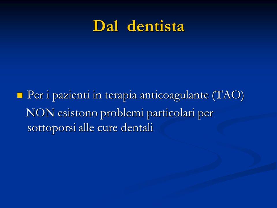 Dal dentista Per i pazienti in terapia anticoagulante (TAO) Per i pazienti in terapia anticoagulante (TAO) NON esistono problemi particolari per sotto