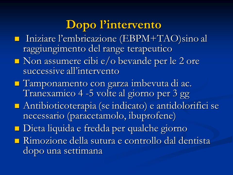 Dopo lintervento Dopo lintervento Iniziare lembricazione (EBPM+TAO)sino al raggiungimento del range terapeutico Iniziare lembricazione (EBPM+TAO)sino