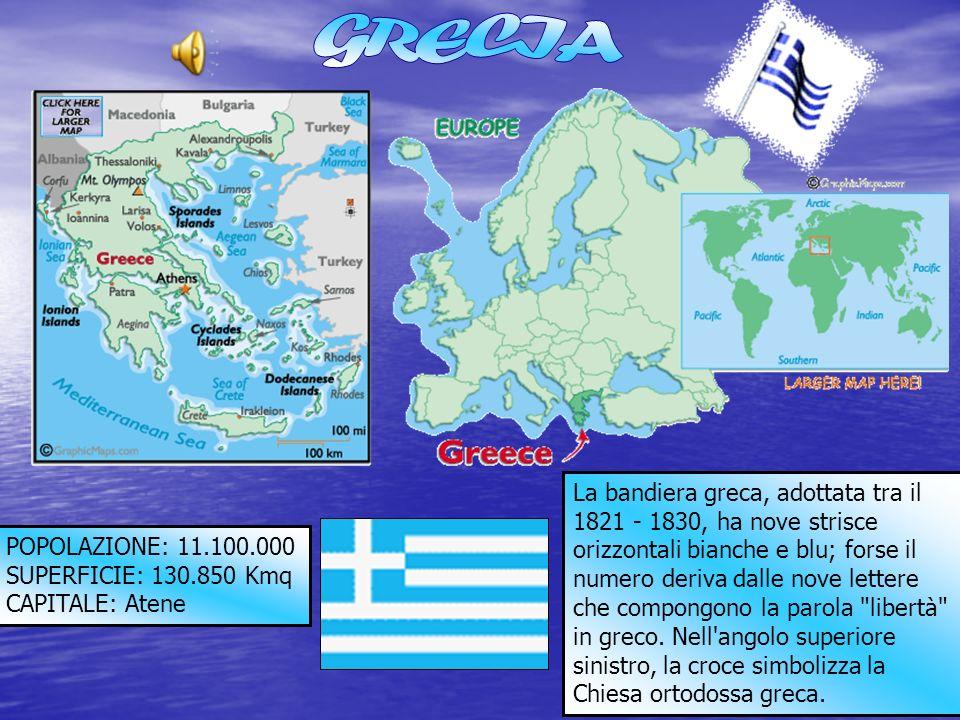 POPOLAZIONE: 11.100.000 SUPERFICIE: 130.850 Kmq CAPITALE: Atene La bandiera greca, adottata tra il 1821 - 1830, ha nove strisce orizzontali bianche e