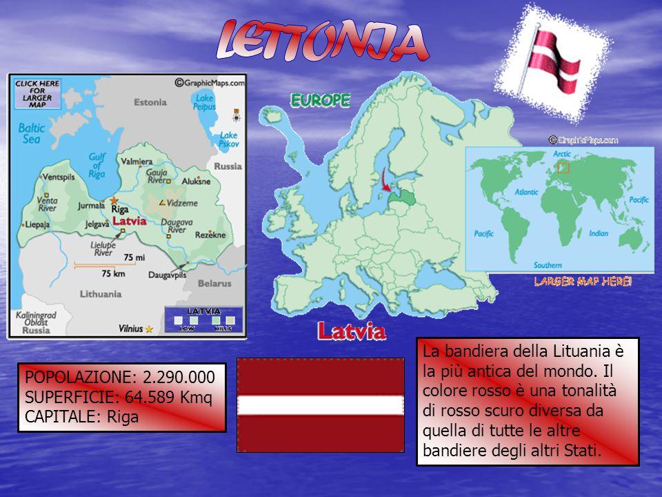 POPOLAZIONE: 2.290.000 SUPERFICIE: 64.589 Kmq CAPITALE: Riga La bandiera della Lituania è la più antica del mondo. Il colore rosso è una tonalità di r