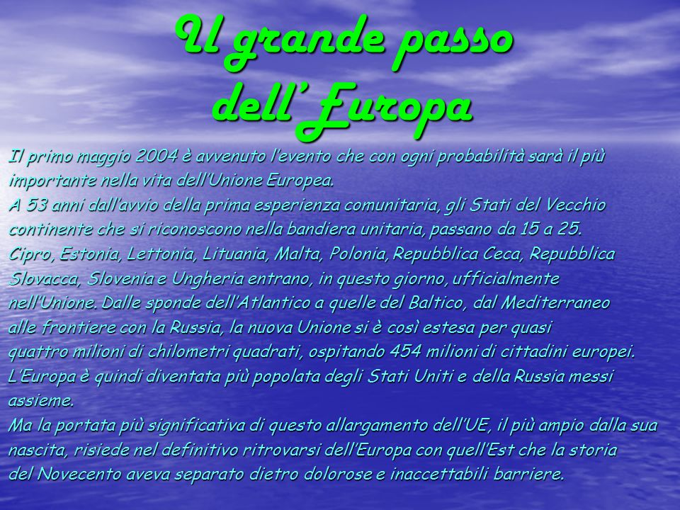 Il grande passo dellEuropa Il primo maggio 2004 è avvenuto levento che con ogni probabilità sarà il più importante nella vita dellUnione Europea. A 53