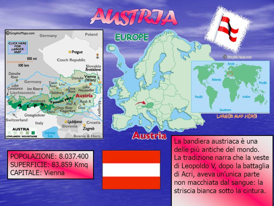 POPOLAZIONE: 8.037.400 SUPERFICIE: 83.859 Kmq CAPITALE: Vienna La bandiera austriaca è una delle più antiche del mondo. La tradizione narra che la ves