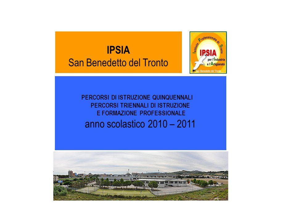 PERCORSI DI ISTRUZIONE QUINQUENNALI PERCORSI TRIENNALI DI ISTRUZIONE E FORMAZIONE PROFESSIONALE anno scolastico 2010 – 2011 IPSIA San Benedetto del Tr