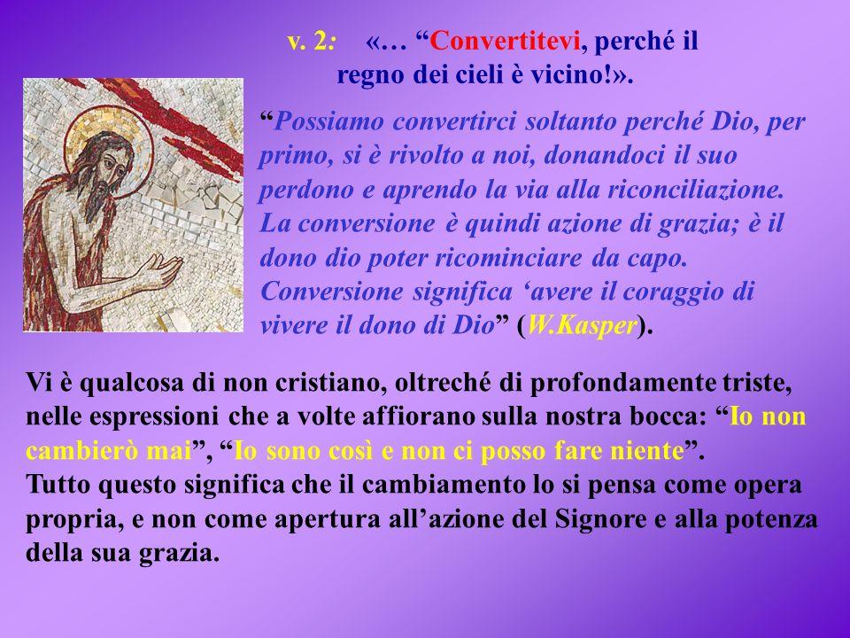 v.2: «… Convertitevi, perché il regno dei cieli è vicino!».