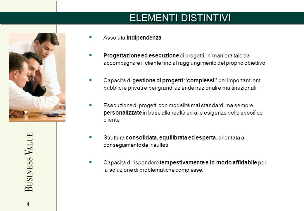 ELEMENTI DISTINTIVI 4 Assoluta indipendenza Progettazione ed esecuzione di progetti, in maniera tale da accompagnare il cliente fino al raggiungimento